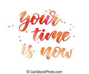 Your time is now - lettering calligraphy