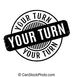 Your Turn rubber stamp. Grunge design with dust scratches....