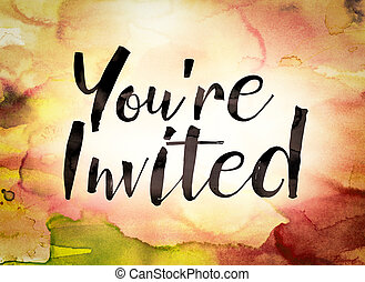 """The word """"You're Invited"""" written in black paint on a colorful watercolor washed background."""