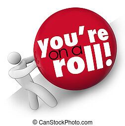 You're On a Roll words on a ball pushed by a man up a hill to symbolize succeeding on a winning streak and consistent momentum forward