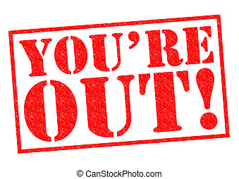 YOU'RE OUT! red Rubber Stamp over a white background.