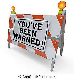 youve, sido, advertido, construção estrada, sinal, perigo,...