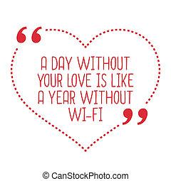 zabawny, miłość, quote., niejaki, dzień, bez, twój, miłość, jest, podobny, niejaki, rok, bez, wi-fi.