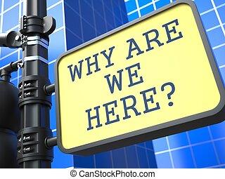 zakelijk, concept., waarom, zijn, wij, here?, roadsign.