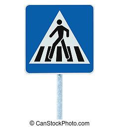 Zebra crossing pedestrian cross warning traffic sign pole blue