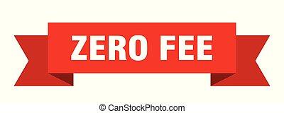 zero fee ribbon. zero fee isolated sign. zero fee banner