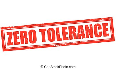 Zero tolerance - Stamp with text zero tolerance inside,...