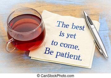 zijn, come., nog, best, patient.