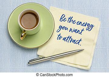 zijn, energie, aantrekken, u, willen
