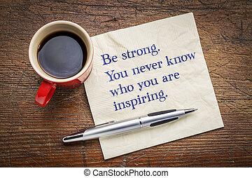 zijn, inspiring., nooit, weten, u, strong.
