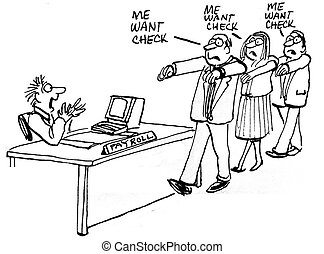 Me want check. Me want check. Payroll.